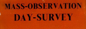 Mass Observation, Mass Observation: Recording everyday life in Britain. Accessed 30/11/15